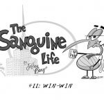 The Sanguine Life | Win-Win