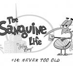 The Sanguine Life | Never Too Old